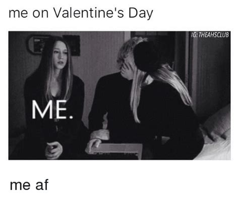 Fuck Valentines Day Meme - 25 best memes about me on valentines day me on