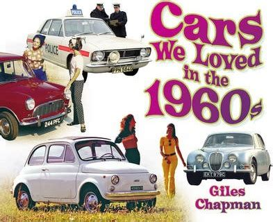 cars we loved in the 1960s giles chapman 9780752494319
