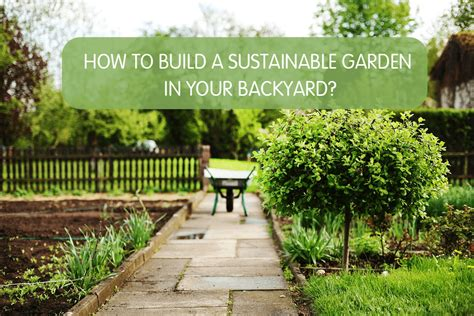 how to make a garden in your backyard how to build a sustainable garden in your backyard sumo gardener