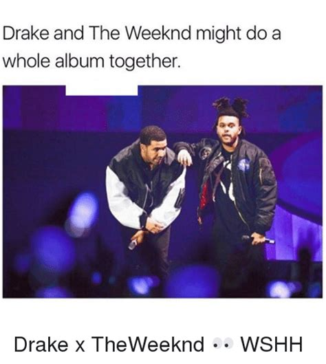 Drake Im Doing Me Meme - drake and the weeknd might do a whole album together drake