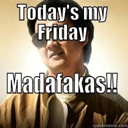 Today Is Friday Meme - today s my friday quickmeme