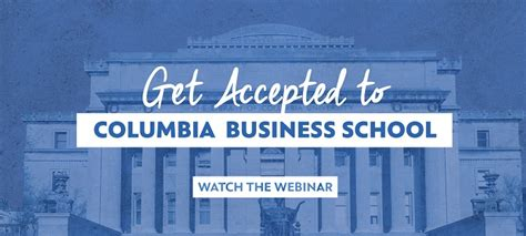 Columbia Mba Apply Deadline by Columbia Business School Mba Essay Tips Deadlines The