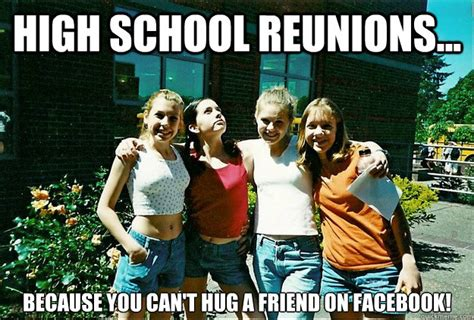 High School Reunion Meme - high school reunions because you can t hug a friend on