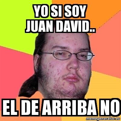 Memes De David - meme friki yo si soy juan david el de arriba no 20894847