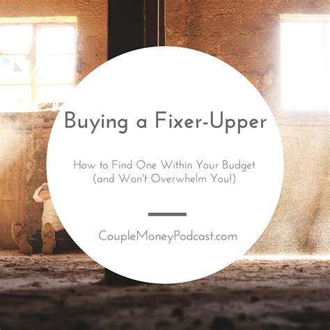 buying a fixer upper how to buy a house and not regret it couple money podcast