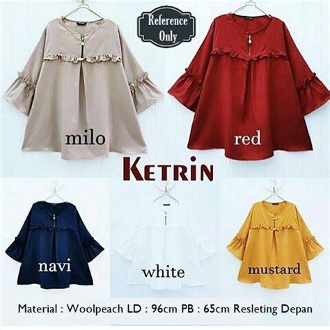 Baju Muslim Kekinian baju atasan blouse tunik kekinian ketrin baju gamis terbaru