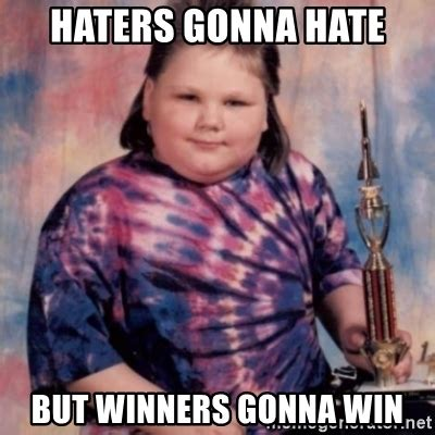 Haters Gonna Hate Meme Generator - haters gonna hate but winners gonna win trophy kid