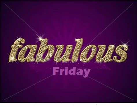 9 Fabulous In by Fabulous Friday Quotes Quotesgram
