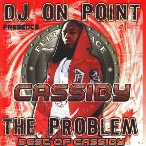 the best of cassidy djonpoint x cassidy the problem the best of cassidy