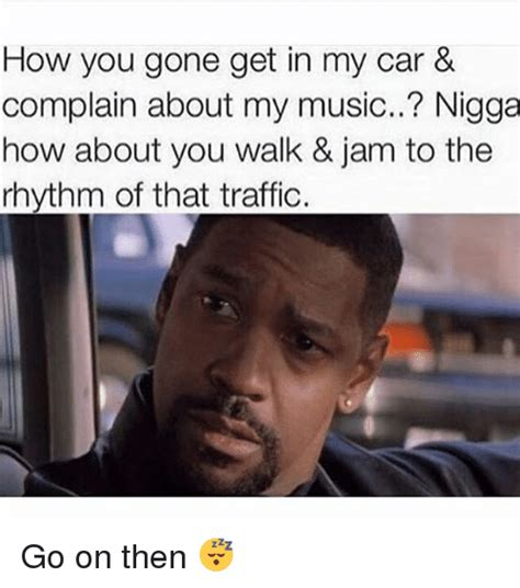 My Nigga Memes - how you gone get in my car complain about my music