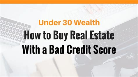 i have bad credit but want to buy a house how to buy real estate with bad credit scores under 30 wealth