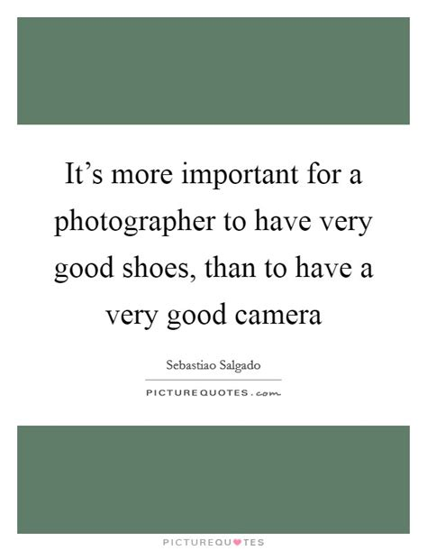 It S More Important For A Photographer To Have Very Good