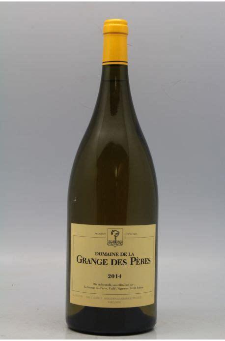 grange des peres grange des p 232 res 2014 blanc magnum vins millesimes