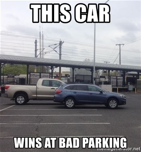 Bad Parking Meme - this car wins at bad parking idiot parking job meme