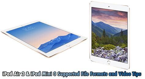 video file format ipad mini ipad air 2 mini 3 supported formats and tips