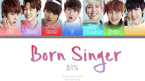bts born singer lyrics bts 방탄소년단 born singer color coded han rom eng lyrics