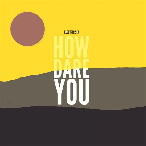 how to a to with you how you electric six metropolis records