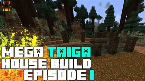 House Episode 1 by Minecraft 1 7 Mega Taiga House Build Process Episode 1