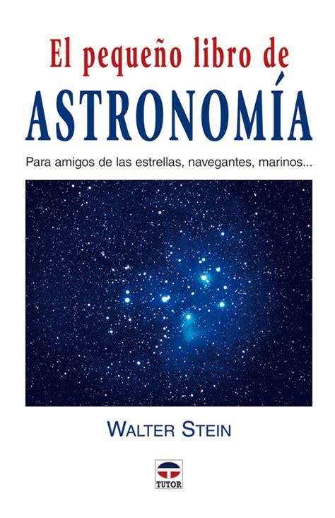 el pequeo libro de 8416253315 el peque 241 o libro de astronom 237 a ediciones tutor