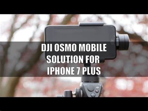 dji osmo mobile iphone 7 plus solution