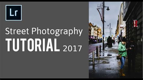 tutorial lightroom android street how to edit street photography in lightroom 2017 youtube
