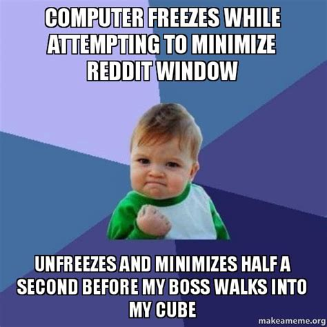 Kid On Computer Meme - computer freezes while attempting to minimize reddit