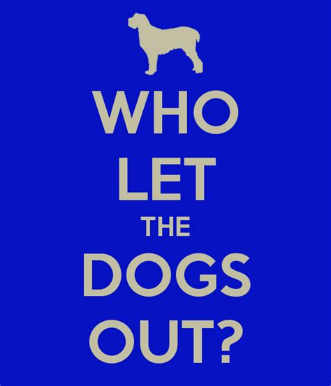 who lets the dogs out who let the dogs out poster felix bett keep calm o matic