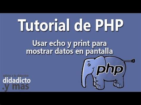 Tutorial Php Echo | tutorial de php usar echo y print para mostrar datos en