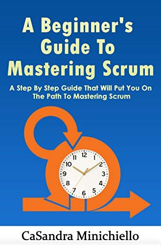 mastering the a step by step guide to writing a quality staff report books buy a beginner s guide to mastering scrum a step by step