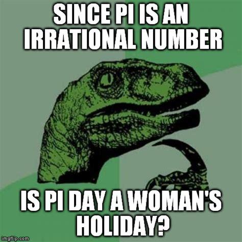 Pi Day Meme - philosoraptor on pi day imgflip