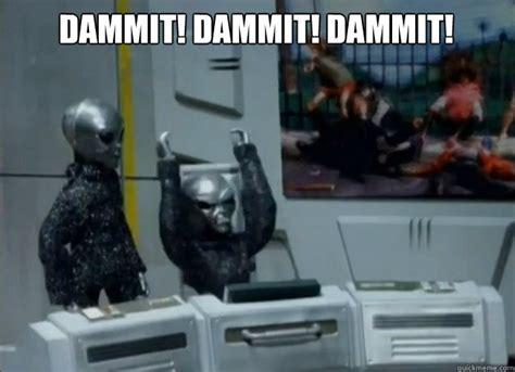 Robot Meme - dammit dammit dammit robot chicken aliens quickmeme