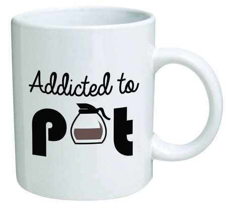 funny mug funny coffee mugs and mugs with quotes addicted to pot coffee mug