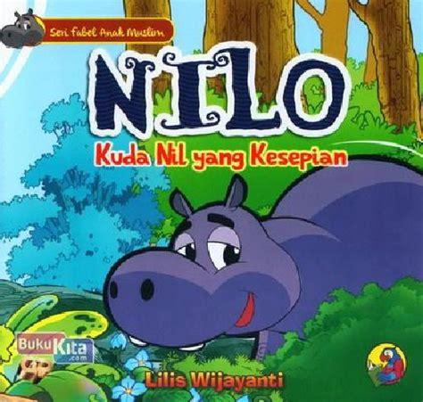 Buku Buku Anak Buku Bergambar Seri Fabel Kaya Akan Pesan bukukita seri fabel anak muslim nilo kuda nil yang kesepian