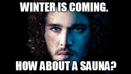 Winter Is Coming Meme Generator - meme creator winter is coming how about a sauna meme