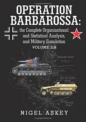operation barbarossa the complete organisational and statistical analysis and simulation volume iia operation barbarossa by nigel askey books produktion und verluste an panzern an der ostfront 1941 1945