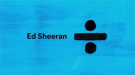 ed sheeran divide album stream ed sheeran divide