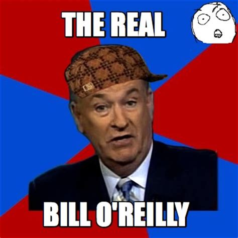 Bill O Reilly Meme - meme creator the real bill o reilly meme generator at