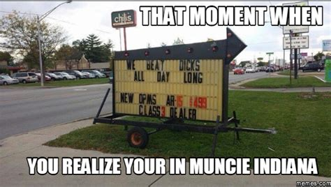 Indiana Meme - that moment when you realize your in muncie indiana