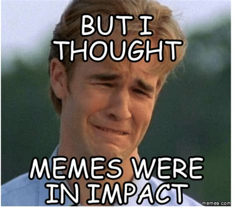 Meme Impact - meme impact 28 images what impact will you make make a