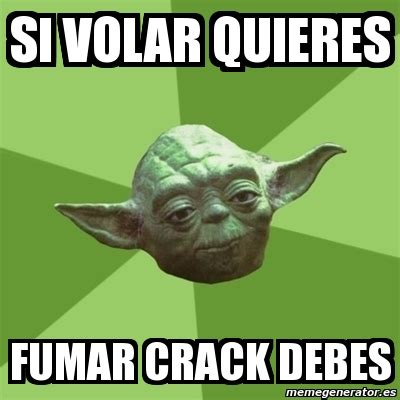 Crack Meme - si volar quieres fumar crack debes