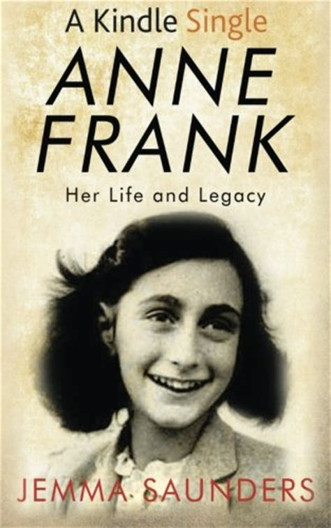 anne frank life biography new anne frank her life and legacy by jemma j saunders