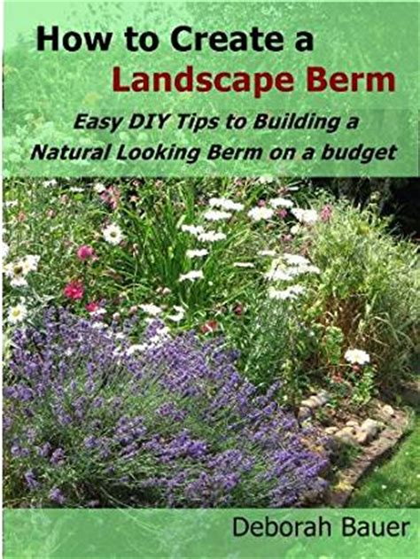 how to create a landscape berm easy d i y tips to