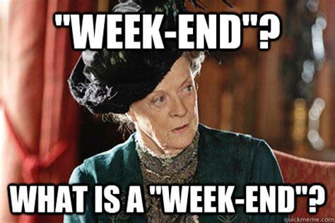 What Sa Meme - downton week end memes quickmeme