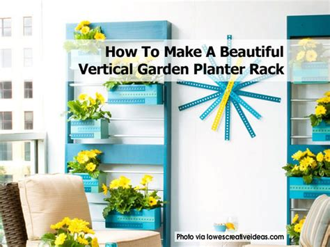 How To Make A Vertical Garden Out Of A Pallet How To Make A Beautiful Vertical Garden Planter Rack