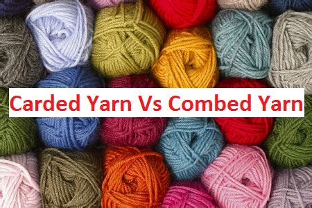 difference between corded and combed yarn what are the difference between carded yarn and combed