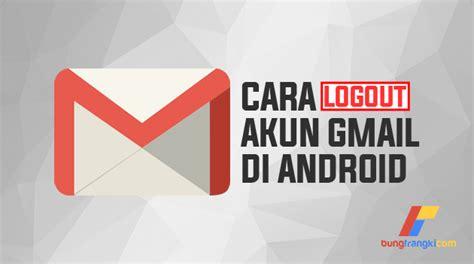 cara membuat gmail di hp lenovo cara keluar atau logout gmail di android