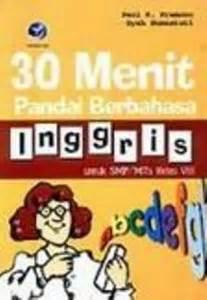 30 Menit Pandai Berbahasa Inggris Untuk Smpmts Kelas Vii Ix 30 menit pandai bahasa inggris untuk smp mts kelas viii
