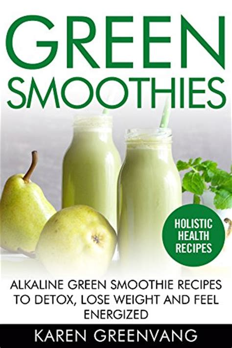 Vegan 7 Day Smoothie Detox by Green Smoothies Alkaline Green Smoothie Recipes To Detox