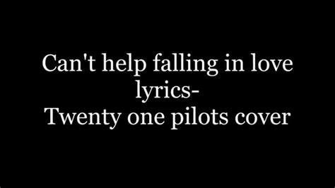 Kaos I Cant Stop Falling With You Seven Can T Help Falling In Lyrics Twenty One Pilots Cover