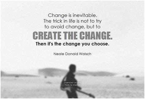 Inevitable Change by Neale Donald Walsch Change Is Inevitable The Trick In Lif